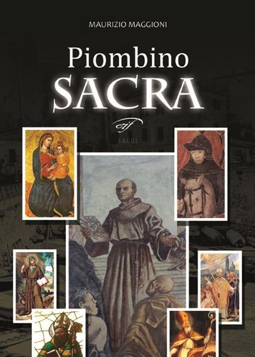 Piombino sacra. Santi e misteri in Maremma.