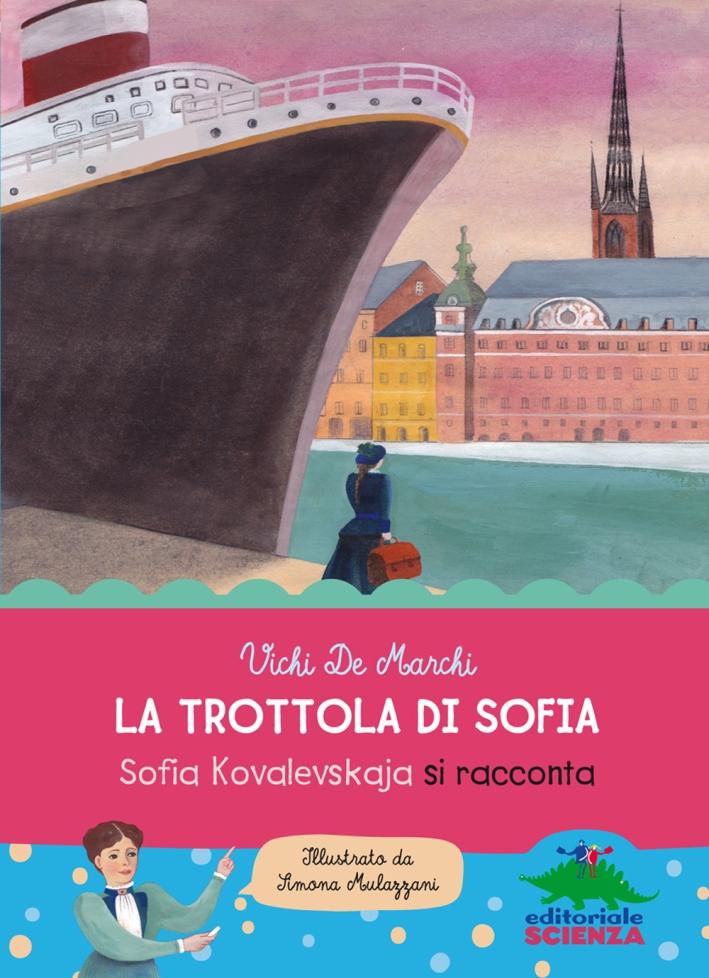 La trottola di Sofia. Sofia Kovalevskaja si racconta