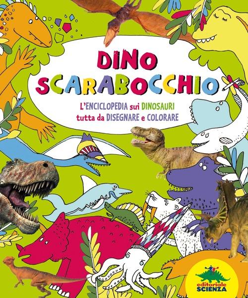 Dino scarabocchio. L'enciclopedia sui dinosauri tutta da disegnare e colorare.
