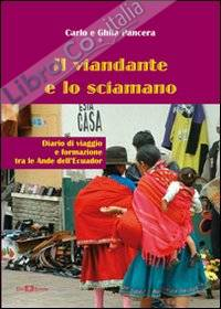 Il viandante e lo sciamano. Diario di viaggio e formazione tra le Ande dell'Ecuador