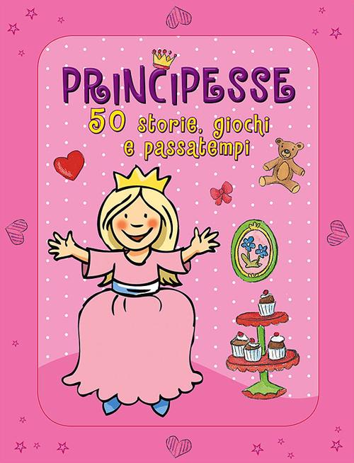 Principesse. 50 storie, giochi e passatempi. Con adesivi. Ediz. illustrata