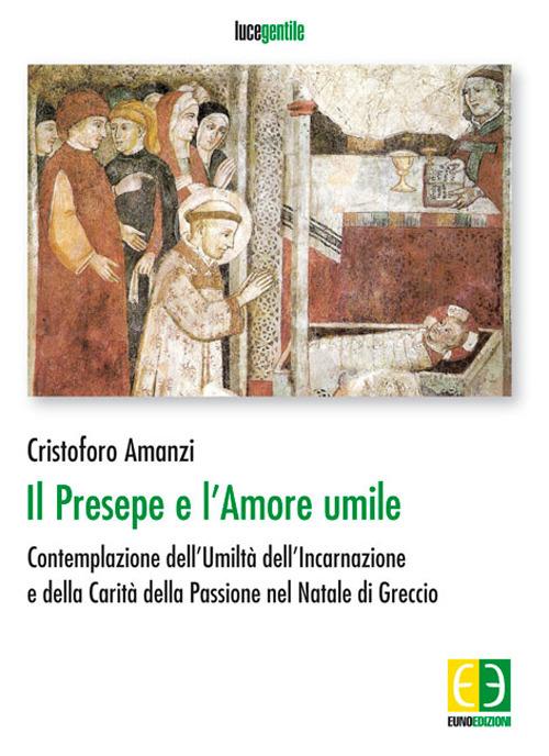 Il presepe e l'amore umile. Contemplazione dell'umiltà dell'incarnazione e della carità della passione nel natale di Greccio.