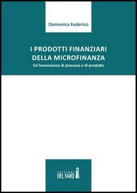 I prodotti finanziari della microfinanza. Un'innovazione di processo e di prodotto.