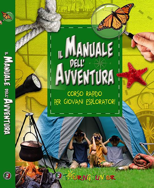 Il manuale dell'avventura. Corso rapido per giovani esploratori.