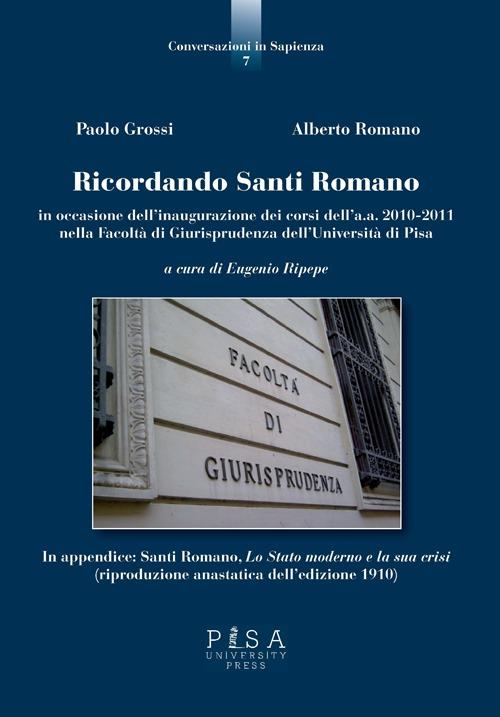 Ricordando Santi Romano in occasione dell'inagurazione dei corsi dell'a.a. 2010-2011 nella Facoltà di giurisprudenza dell'Università di Pisa