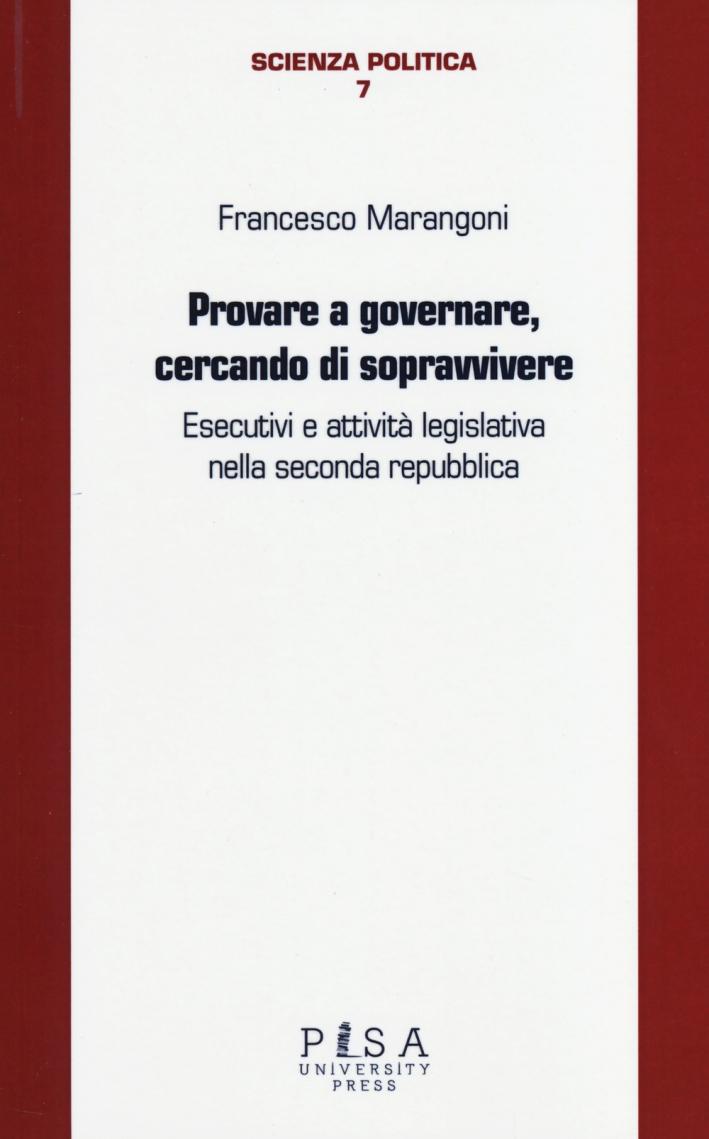 Provare a governare, cercando di sopravvivere. Esecutivi e attività legislativa nella seconda Repubblica.