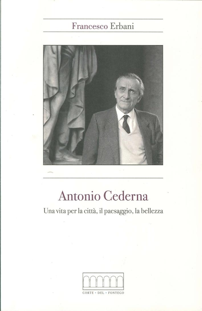 Antonio Cederna. Una Vita per la Città, il Paesaggio, la Bellezza
