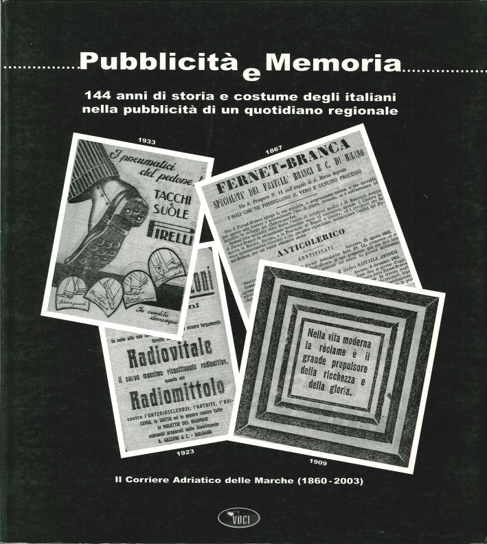 Pubblicità e Memoria. 144 Anni di Storia e Costume degli Italiani nella Pubblicità di un Quotidiano Regionale. il Corriere Adriatico delle Marche (1860-2003).