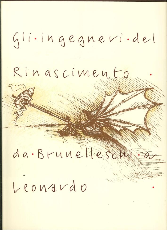 Gli Ingegneri del Rinascimento. Da Brunelleschi a Leonardo