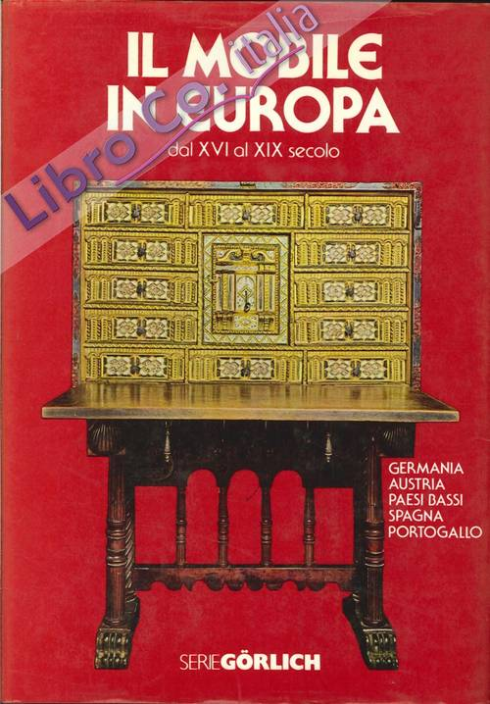 Il Mobile in Europa dal XVI al XIX Secolo. Volume Secondo: Germania - Austria, Paesi Bassi, Spagna - Portogallo.