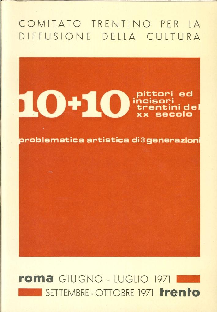 10 Pittori e 10 Incisori Trentini XX Secolo. Problematica Artistica di 3 Generazioni.