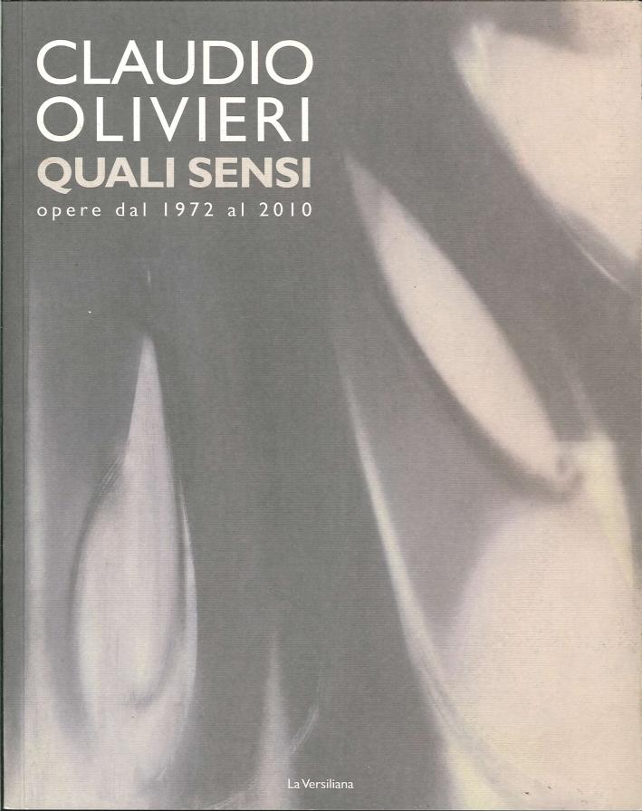 Claudio Olivieri. Quali Sensi Opere dal 1972 al 2010.