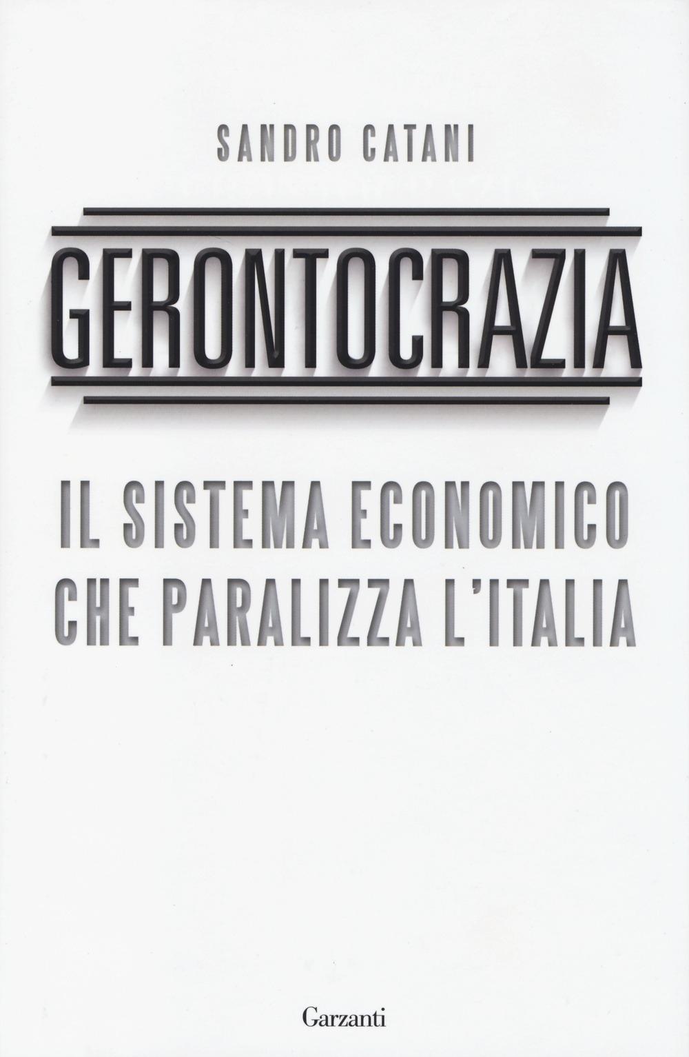 Gerontocrazia. Il sistema economico che paralizza l'Italia.