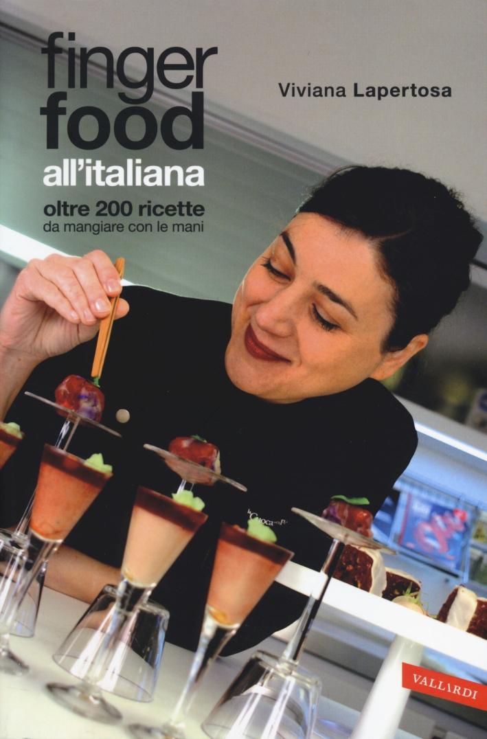 Finger food all'italiana. Oltre 200 ricette da mangiare con le mani.