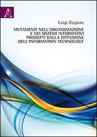 Mutamenti nell'organizzazione e nei sistemi informativi prodotti dalla diffusione dell'information technology