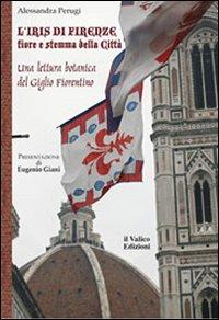 L'Iris di Firenze, fiore e stemma della città. Una lettura botanica del Giglio Fiorentino