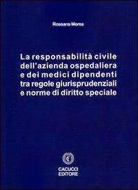 La responsabilità civile dell'azienda ospedaliera e dei medici dipendenti tra regole giurisprudenziali e norme di diritto speciale.