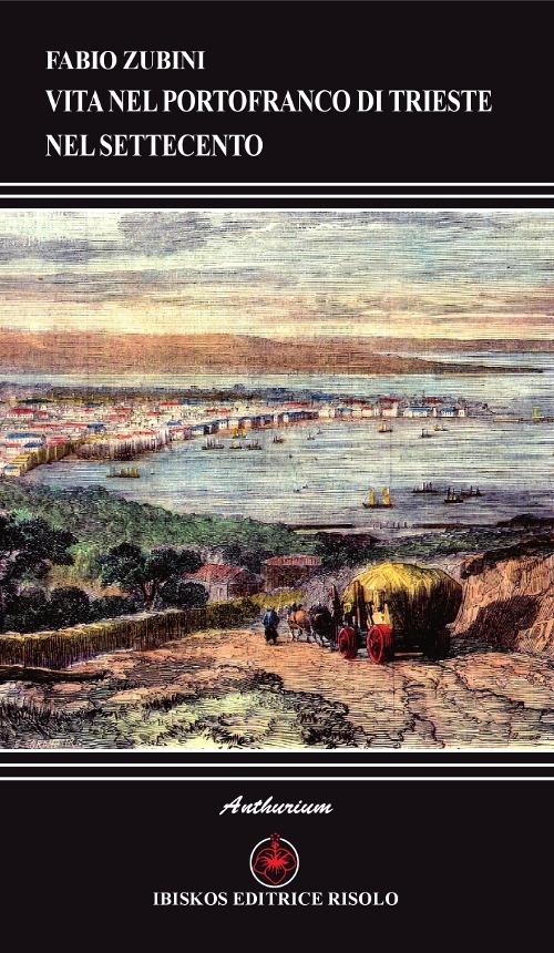 Vita nel portofranco di Trieste nel Settecento.