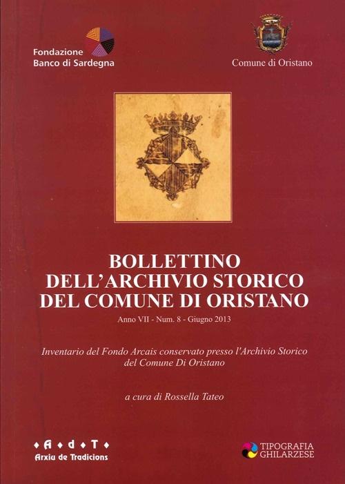 Bollettino dell'Archivio di Stato del comune di Oristano. Anno VII-Num.8-Giugno 2013