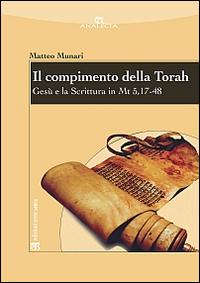 Il compimento della Torah. Gesù e la Scrittura in Mt 5,17-48