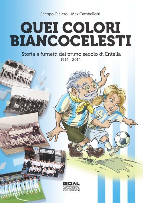 Quei colori biancocelesti. Storia a fumetti del primo secolo di Entella, 1914-2014.