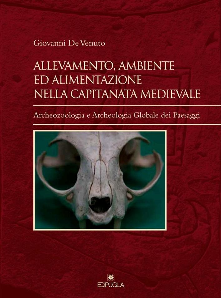 Allevamento, Ambiente ed Alimentazione nella Capitanata Medievale. Archeozoologia e Archeologia Globale dei Paesaggi