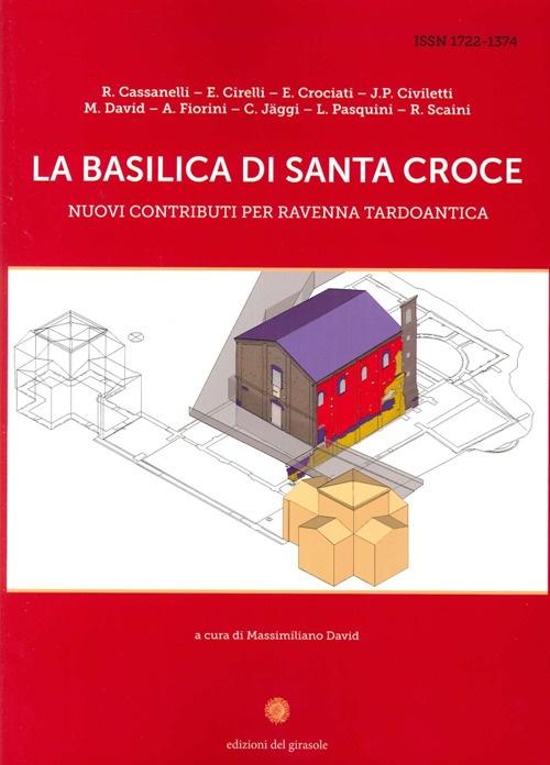 La Basilica di Santa Croce. Nuovi contributi per Ravenna tardoantica