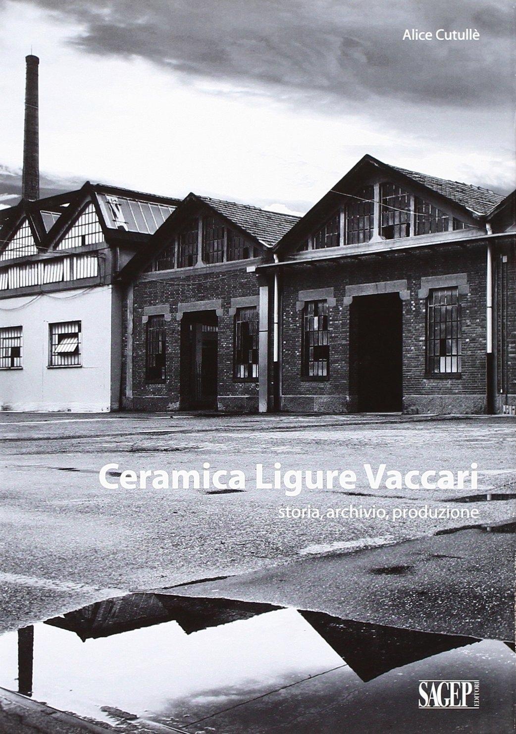 Ceramica Ligure Vaccari. Storia, Archivio, Produzione