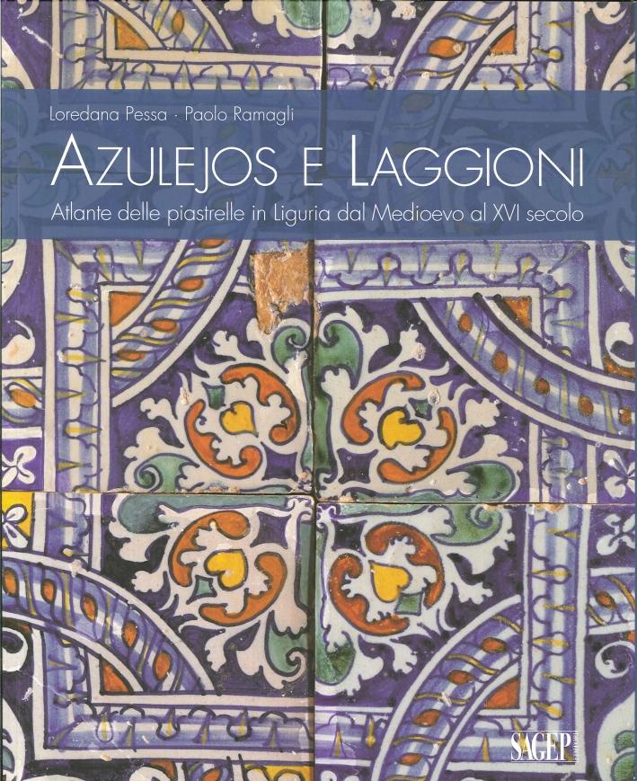Azulejos e Laggioni. Atlante delle Piastrelle in Liguria dal Medioevo al XVI Secolo