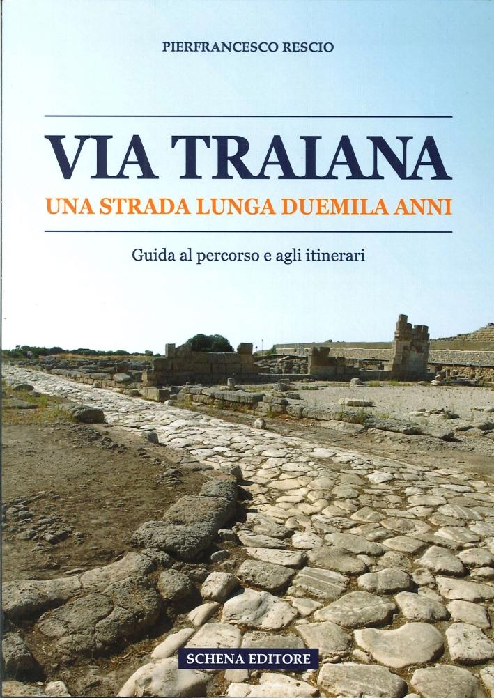 Via Traiana. Una Strada Lunga Duemila Anni. Guida al Percorso e agli Itinerari.