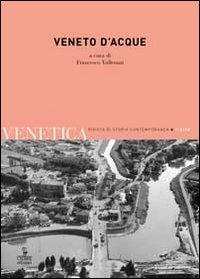 Venetica. Annuario di storia delle Venezie in età contemporanea (2013). Vol. 2: Veneto d'acque.