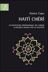 Haiti Chéri. Un'avventura professionale nei Caraibi. La ricerca sociale per lo sviluppo