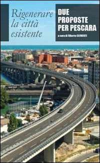 Rigenerare la città esistente. Due proposte per Pescara.