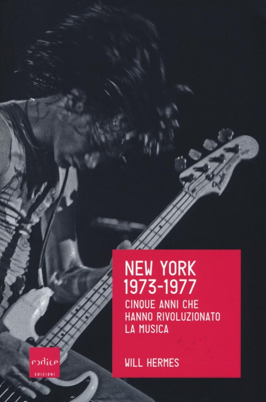New York 1973-1977. Cinque anni che hanno rivoluzionato la musica