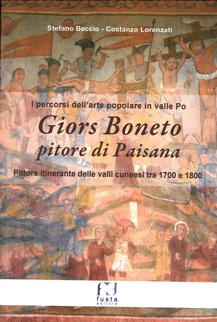 Giors Boneto pitore di Paisana. I percorsi dell'arte popolare in valle Po. Pittore itinerante delle valli cunesi tra 1700 e 1800. Con cartina
