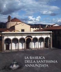 La Basilica delle Santissima Annunziata. Vol. 1: dal Duecento al Cinquecento