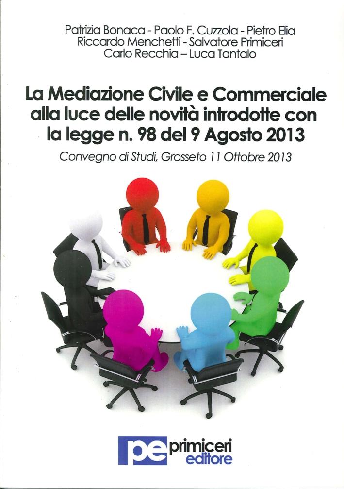 La mediazione civile e commerciale alla luce delle novità introdotte con la legge n.98 del 9 agosto 2013. Atti del Convegno (Grosseto, 11 ottobre 2013)