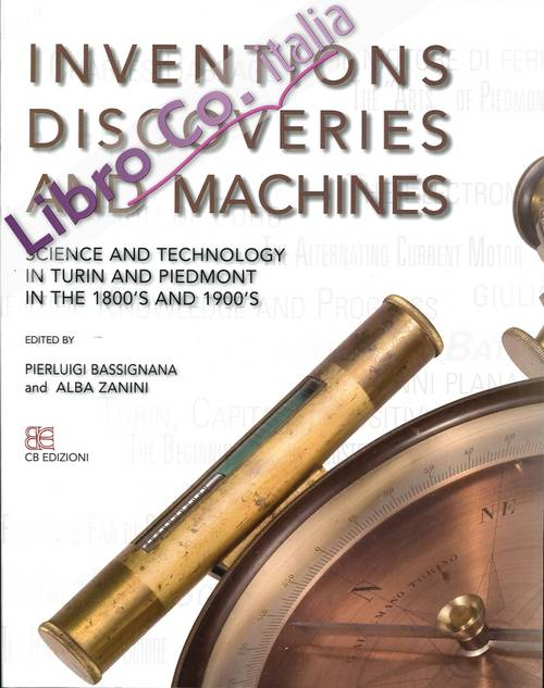 Inventions discoveries and machines. Science and technology in Turin and Piemont in the 1800's and 1900's