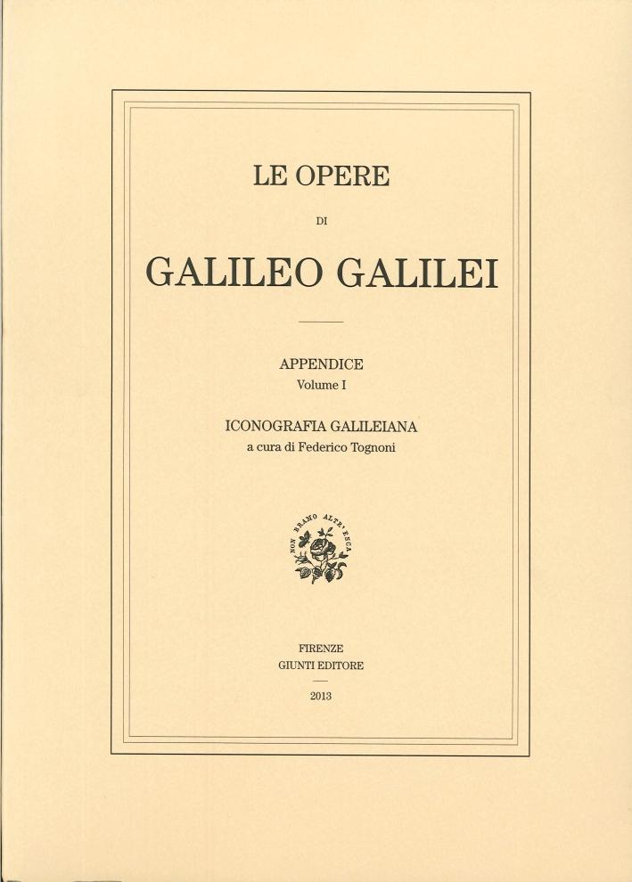 Le Opere di Galileo Galilei. Iconografia Galileiana. Appendice. Vol. I