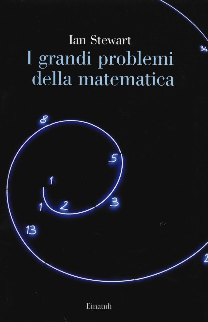 I grandi problemi della matematica. Meraviglie e misteri