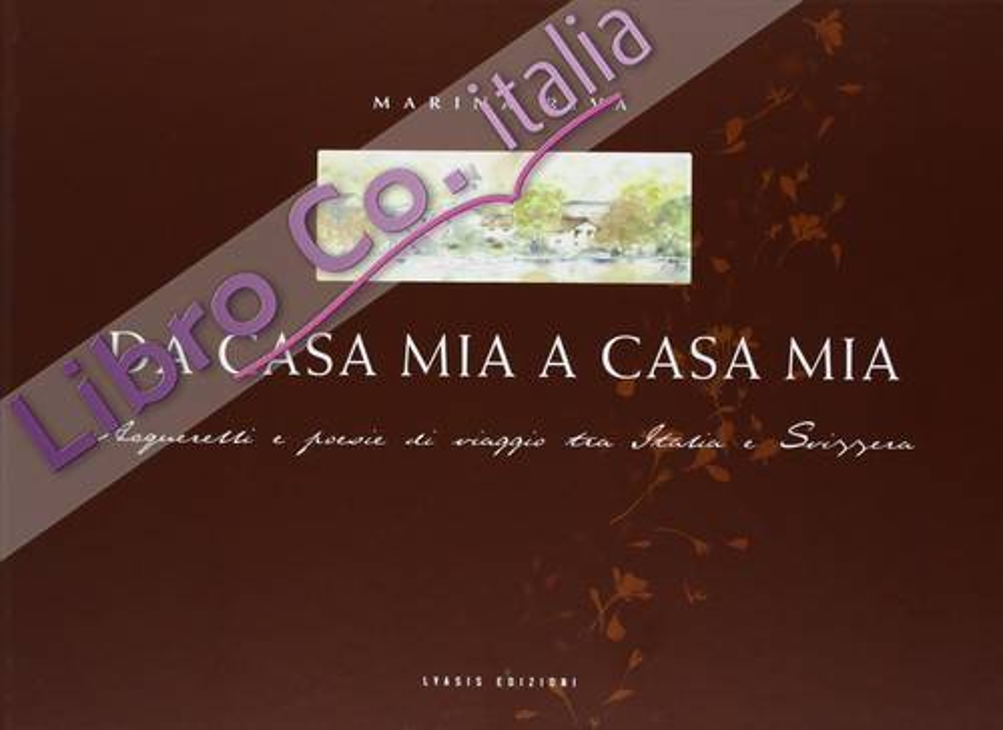 Da casa mia a casa mia. Acquarelli e poesie di viaggi tra Italia e Svizzera