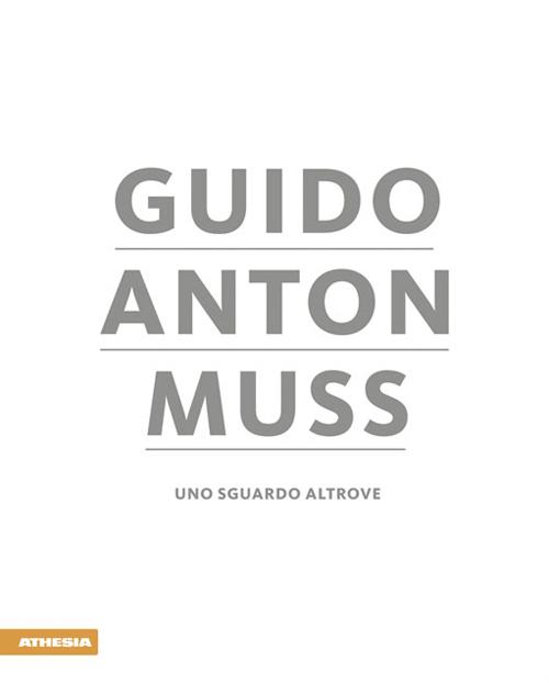 Guido Anton Muss. Uno sguardo altrove.