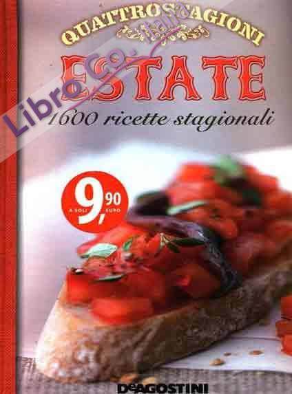 Quattrostagioni. Estate. 1600 ricette stagionali