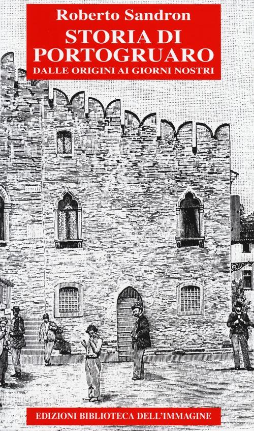 Storia di Portogruaro. Dalle origini ai giorni nostri.