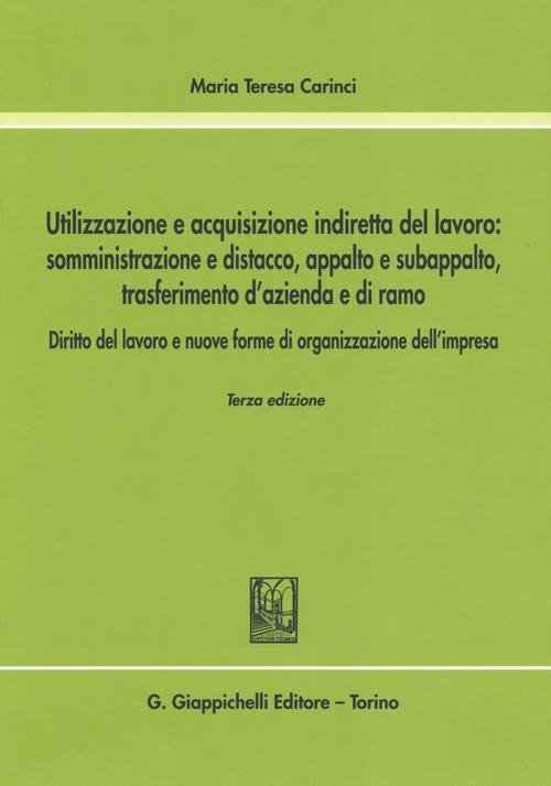 Utilizzazione e acquisizione indiretta del lavoro. Somministrazione e distacco, appalto e subappalto, trasferimento d'azienda e di ramo.