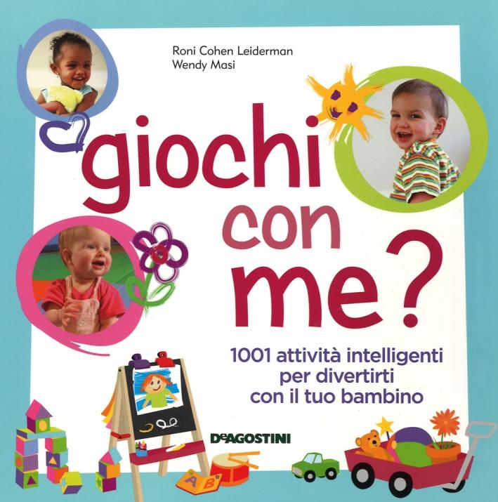 Giochi con me? 1001 attività intelligenti per divertirti con il tuo bambino.