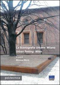 La scenografia urbana: Milano-Urban Setting: Milan. Ediz. bilingue