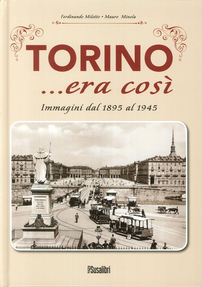 Torino... Era Così. Immagini dal 1895 al 1945.