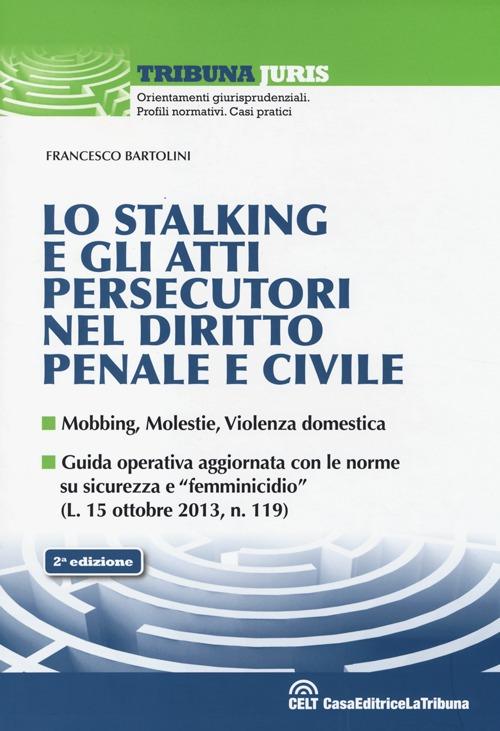 Lo stalking e gli atti persecutori nel diritto penale e civile.