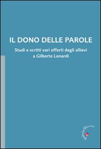 Il dono delle parole. Studi e scritti vari offerti dagli allievi a Gilberto Lonardi.